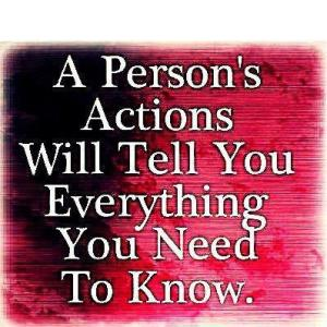 A person's actions tell you everthing you need to know